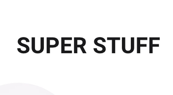 SUPER STUFF